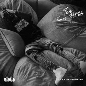 Download Luna Florentino Ten Times Better Ep Zip Fakaza