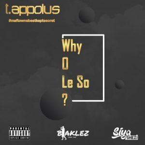 T.Appolus Why O Le So? Mp3 Download
