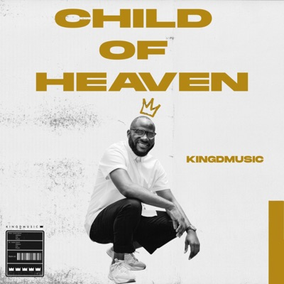 DOWNLOAD Kingdmusic Child of Heaven Mp3