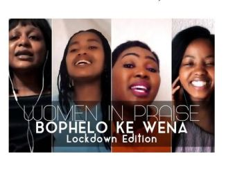 Women In Praise Bophelo Ke Wena Lockdown Edition Mp3 Download