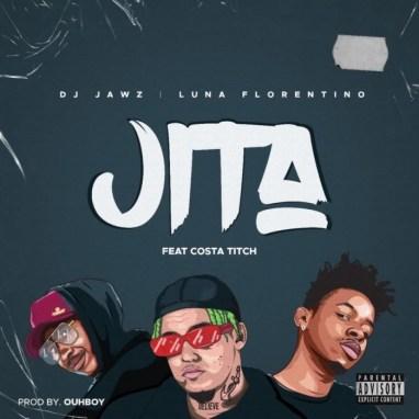 DJ Jaws, Luna Florentino & Costa Titch Jita Mp3 Download Fakaza