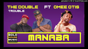 The Double Trouble – Manaba ft Omee Otis mp3 download