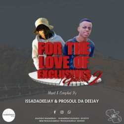 DOWNLOAD IssaDadeejay & Prosoul Da Deejay For The Love Of Exclusives (Episode 2) MP3