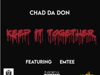 Chad Da Don Keep It Together Mp3 Fakaza Download