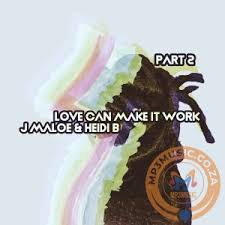 DOWNLOAD J Maloe & Heidi B Love Can Make It Work (Kusini Remix) Mp3