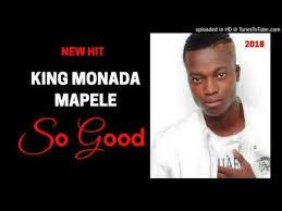 King Monada – So Good feat Mapele mp3 download