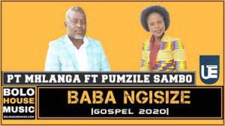 PT Mhlanga – Baba Ngisize ft Pumzile Sambo mp3 download