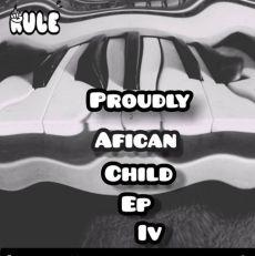 Rule Team Konka Proudly African Child IV EP Zip Fakaza Download