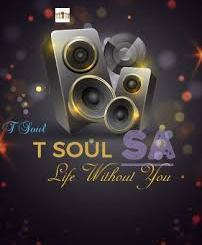 DOWNLOAD T Soul SA Life Without You (Tribute To Tebogo Makua) Mp3