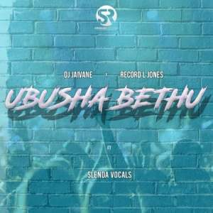 DJ Jaivane & Record L Jones Ubusha Bethu Mp3 Fakaza Download
