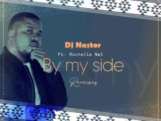 DJ Nastor, Rochelle Nel By My Side (Remixes) Zip Fakaza Download