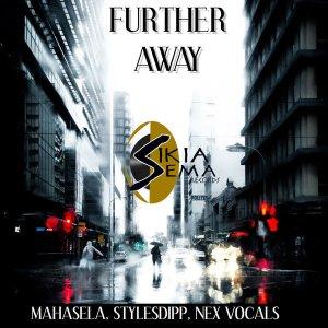 DOWNLOAD Mahasela, StylesDipp & Nex Vocals Further Away (Original Mix) Mp3