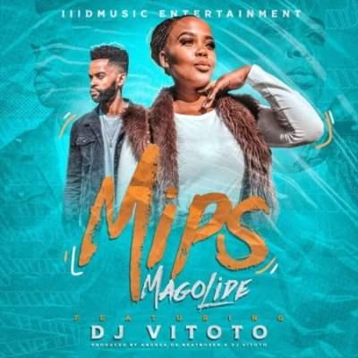 DOWNLOAD Mips Magolide Ft. Dj Vitoto Mp3