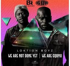 ALBUM: Loktion Boyz – We Are not Done Yet, We Are Gqomu zip file