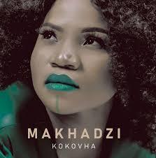 ALBUM: Makhadzi – Kokovha (Tracklist) zip download