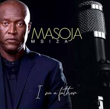 Masoja Msiza – I Am a Father mp3 download
