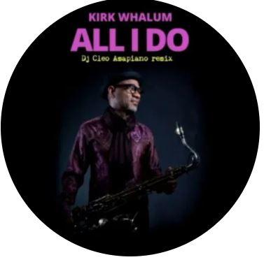 Kirk Whalum – All I Do (DJ Cleo Amapiano Remix) mp3 ownload