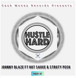 Johnny Blaze Ft. Hot Sauce & Struty Pech – Hustle Hard