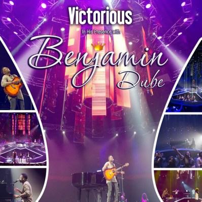 Benjamin Dube – Victorious in His Presence