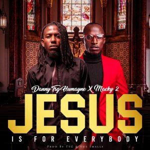 Danny TSG Humayne Ft. Macky 2 – JESUS Is For Everybody