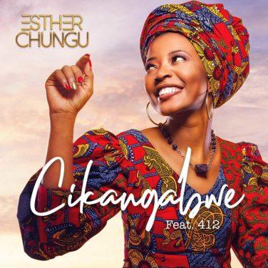 Esther Chungu Ft. 412 – Chikangabwe