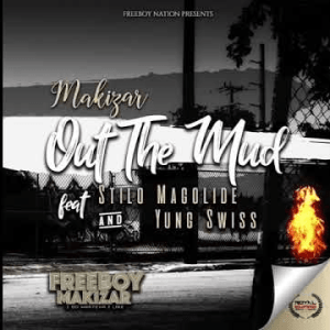 Makizar – Out The Mud Ft. Stilo Magolide & Yung Swiss