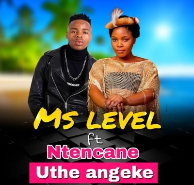 Ms Level – Uthe Angeke Ft. Ntencane