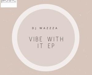 DJ Wazzza – Move DJ Wazzza – Vibe With It EP