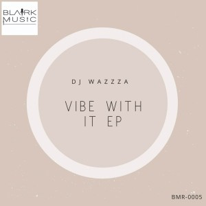DJ Wazzza – Vibe With It EP