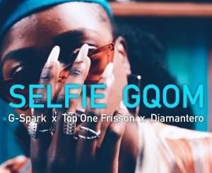 G-Spark, Top One Frisson & Diamantero – Selfie Gqom