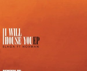 Slaga, Noxman – I Will House You (Chronical Deep Claps Back)