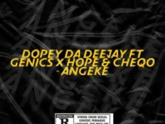 DOWNLOAD Dopey Da Deejay Angeke (Vocal Mix) Ft. Genics, Hope & CheQo Mp3