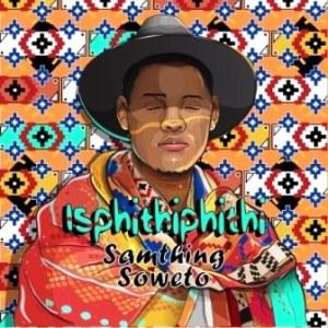 Samthing Soweto – Azishe