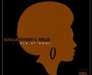 SoulMotive519 & Teelee – A Talk at Home (Original Mix)