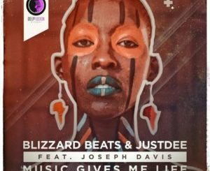 Blizzard Beats & JustDee – Music Gives Me Life Ft. Joseph Davis