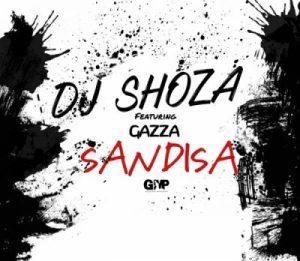DJ Shoza ft. Gazza – Sandiza