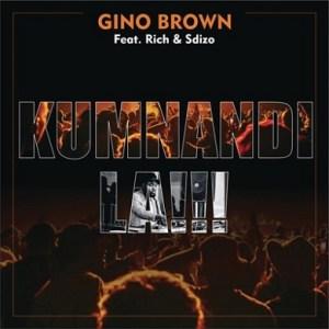 Gino Brown – Kumnandi La !!! Ft Rich & Sdizo