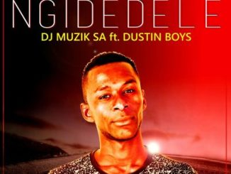 DJ Muzik SA – Ngidedele ft. Dustin Boys