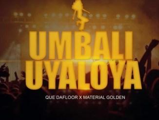 Material Golden – uMbali Uyaloya ft. Que Dafloor