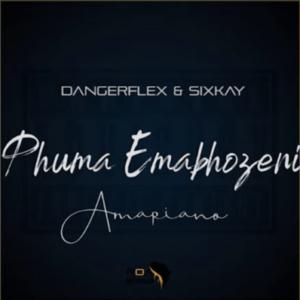 DangerFlex & SixKay – Phuma Emabhozeni