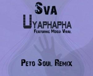 Sva feat. Mdosi Viral – Uyaphapha (Peto Soul Remix)