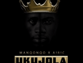 Manqonqo & Airic – Ukujola Ft. LIA