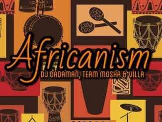 DJ Dadaman, Team Mosha & Villa – Africanism