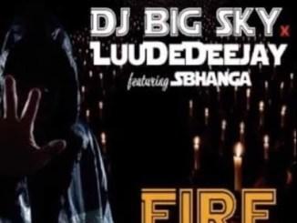Dj Big Sky x LuuDeDeejay – Fire Ft. Sbhanga