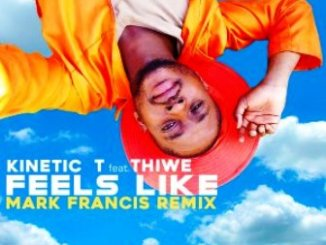 Kinetic T – Feels Like Ft. Thiwe