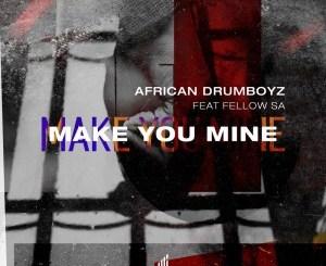 African Drumboyz – Make You Mine Ft. Fellow SA