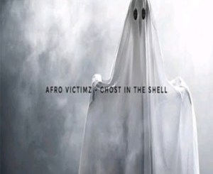 Afro Victimz – Ghost In The Shell
