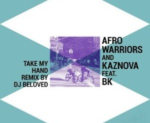 Afro Warriors – Take My Hand Ft. BK