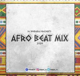 DJ Webaba – Afrobeat Mix 2020