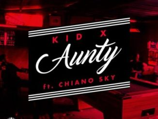 Kid X – Aunty ft. Chiano Sky